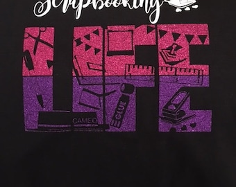 Scrapbooking Scrapbook Crafting Life Glitter Custom T-shirt