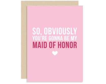 Maid of Honor Card - So, Obviously You're Gonna Be My Maid of Honor - Wedding Proposal 5x7