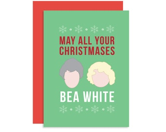 May All Your Christmases Bea White - Golden Girls Christmas Holiday Seasonal Card Gift - Bea Arthur Betty White - Modern Cute Funny 5x7