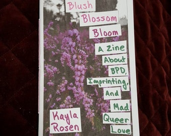 Blush, Blossom, Bloom: A Zine About BPD, Imprinting, and Mad Queer Love - Digital