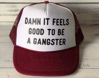c60fb1ceda6 Damn It Feels Good To Be A Gangster Trucker Hat