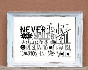 Never doubt that you're valuable