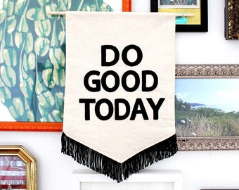 DO GOOD TODAY Embroidered Banner - Black and White Cotton Wall Hanging with Fringe - Home Decor - Motivational Art - Inspiring Artwork