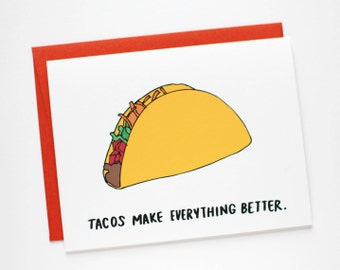 Just Because Card - Tacos Make Everything Better - Sympathy Card - Taco Card - C-088