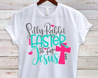 Silly Rabbit Easter Is For Jesus - Religious Easter Top - Girl Easter Top - More Color Choices!