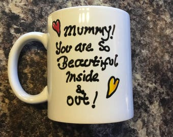 Coffee tea mug mummy you are so beautiful inside and out hand painted mother's day