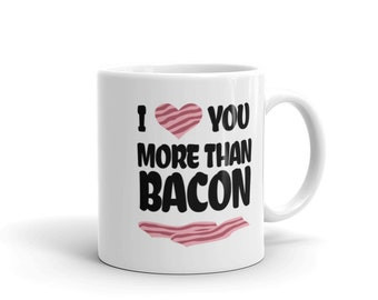 I Love You More Than Bacon Mug, Bacon Lover, Gift For Bacon Lover, Bacon Mug, Funny Bacon Gag, Bacon Mug Gift
