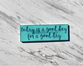 Today is a Good Day for a Good Day-MAGNET