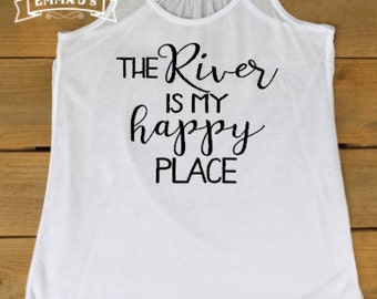 the River is my happy place, women's tank, river t-shirt, custom shirt, racerback tank