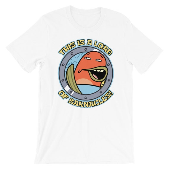 Load Of Barnacles T Shirt Etsy