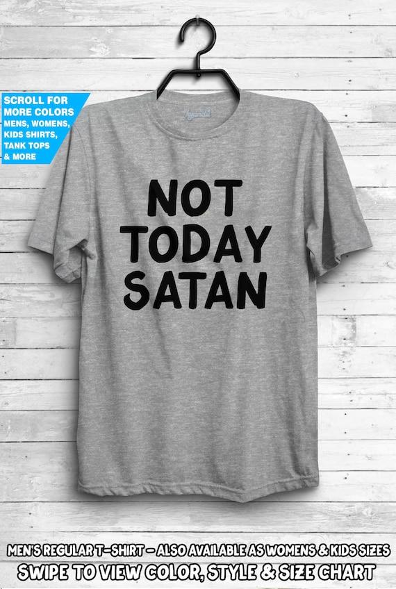 Not Today Satan T Shirt Church Gift Idea Faith Hope Religion Christianity Christian God Jesus Blessed Blessing Humor Love Grace