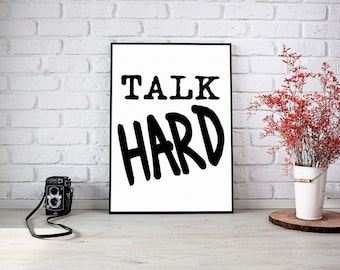 Talk Hard  - Quote to Print -  bedroom office old style lounge kitchen home decor man cave motivational inspire