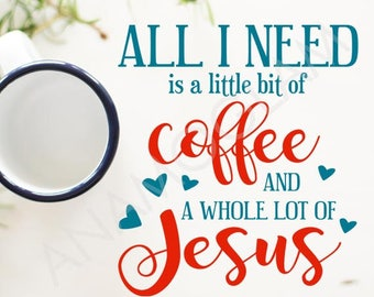 All I need is coffee and Jesus -/ Instant Download / Clipart graphic files/ Cutting File Svg, Eps, Dxf, Png, and Jpeg for Cricut, Silhouette