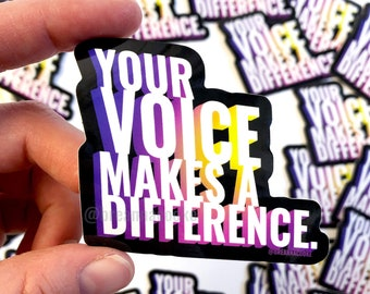 Your Voice Makes A Difference | Sticker - Glossy Vinyl - 3 x 3 in