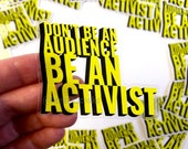 Don't Be An Audience Be An Activist | Sticker - Clear Vinyl - 3 x 3 in