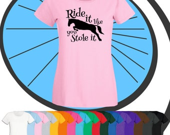 Ladies Ride It Like You Stole It Lady Horse T Shirt - Cute Pony Animal Lover Tshirt - Equestrian Rider Ride Pet T-Shirt - Gift Present