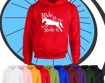 Childrens Ride It Like You Stole It Hoodie - Kids Girls Pony Pet Hooded Top Gift - Child Equestrian Animal Lover Present Gift Hood Pullover