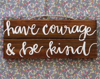 have courage & be kind // Wooden Sign // Wall Decor // Disney's Cinderella (2015)