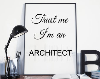 Trust me Im an architect, printable art, architect quote, digital design, black & white poster, quote printable, home decor, wall art