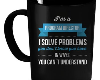 Program Director Coffee Mug 11 oz. Perfect Gift for Your Dad, Mom, Boyfriend, Girlfriend, or Friend - Proudly Made in the USA!
