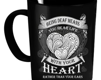 Deaf Coffee Mug 11 oz. Perfect Gift for Your Dad, Mom, Boyfriend, Girlfriend, or Friend - Proudly Made in the USA!