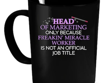 Head of Marketing Coffee Mug 11 oz. Perfect Gift for Your Dad, Mom, Boyfriend, Girlfriend, or Friend - Proudly Made in the USA!