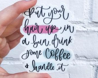 Motivational Sticker, Die Cut Sticker, Waterproof Sticker, Coffee Sticker, Sticker for Hydroflask, Sticker for Planner, Sticker for Laptop