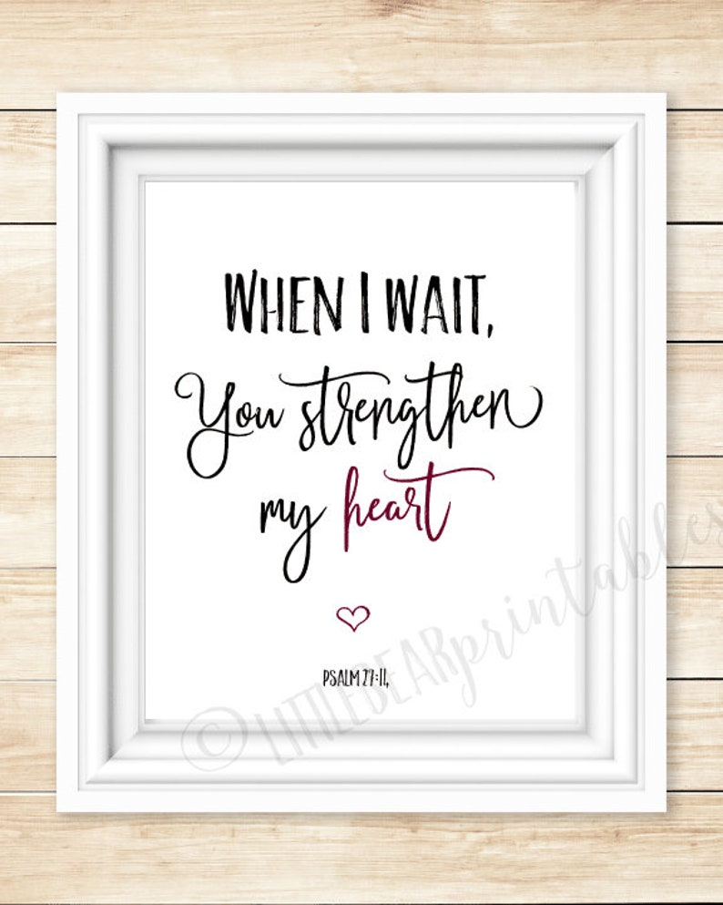 When I wait, You strengthen my heart, Psalm 27:14, printable wall art,  inspiring quote, quote about waiting, encouraging Christian poster