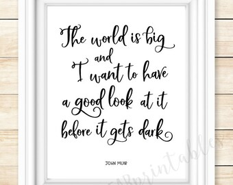 The world is big and I want to have a good look at it before it gets dark, John Muir quote, graduation gift for teen, gift for traveler