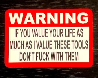 Warning, If you value your life as much as I value these Tools, Don't fuck with them Sticker by Seven 13 Productions
