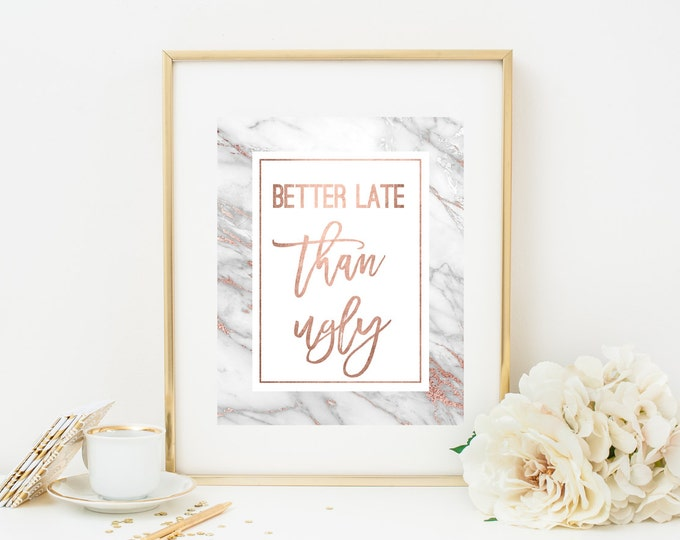 Better Late Than Ugly Print, Rose Gold Print, Rose Gold and Marble Wall Art, Inspirational Motivational Quote, Bedroom Art, Vanity Printable