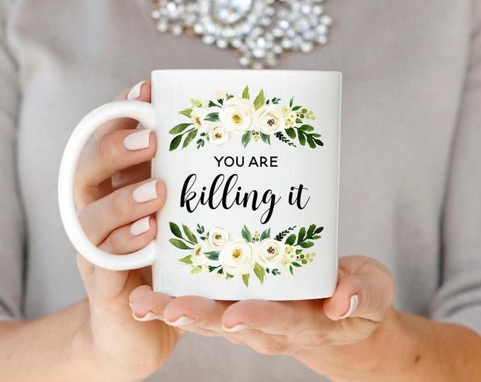 You Are Killing It Mug, Motivational Quote Mug, Inspirational Mug, Coworker Gift, Christmas Gift, Best Friend Gift, New Job Gift, Mom Gift