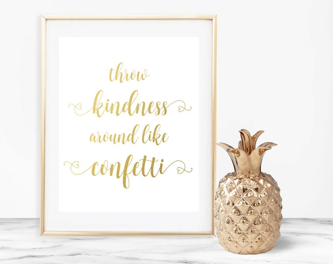 Throw Kindness Around Like Confetti Printable Wall Art, Inspirational Motivational Quote, Gold Foil 8x10 Calligraphy Print, Home Dorm Decor