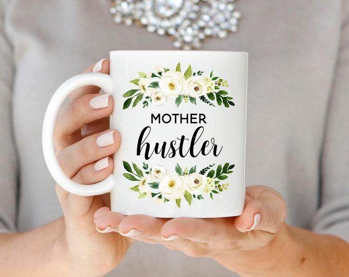 Mother Hustler Mug, Floral Mother Hustler Mug, Mompreneur Mug, Mompreneur Gift Mug, New Mom Gift, Mom Mug, Mother's Day Gift, Gift for Mom