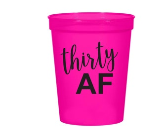 Thirty AF Cups, 30th Birthday Cups, 30th Birthday Decorations, Party Cups, Dirty 30, Dirty Thirty, 30th Birthday, 30th Party Decorations