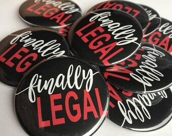 Finally Legal Pins, Legal AF, 21st Birthday Favor, 21st Birthday Party, 21st Birthday, 18th Birthday, 21, 18, Finally Legal, Buttons, Badge
