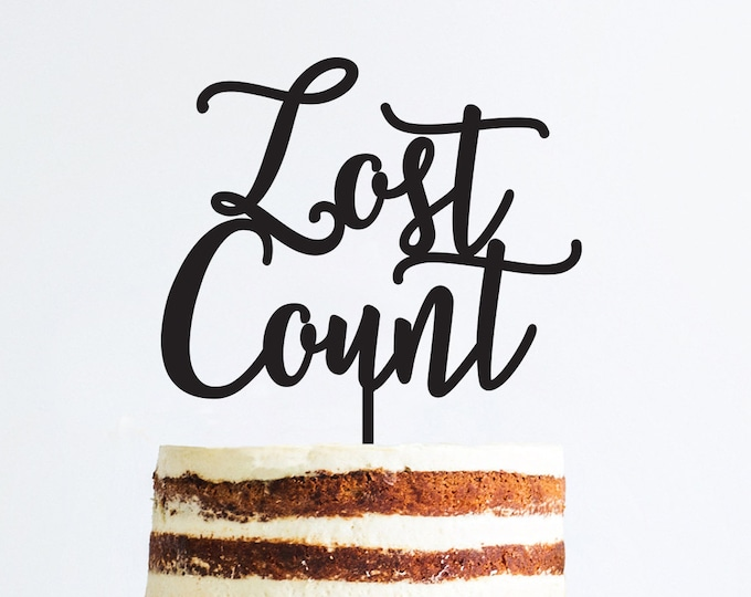 Adult Birthday Cake Topper - Lost Count - Acrylic or Wood