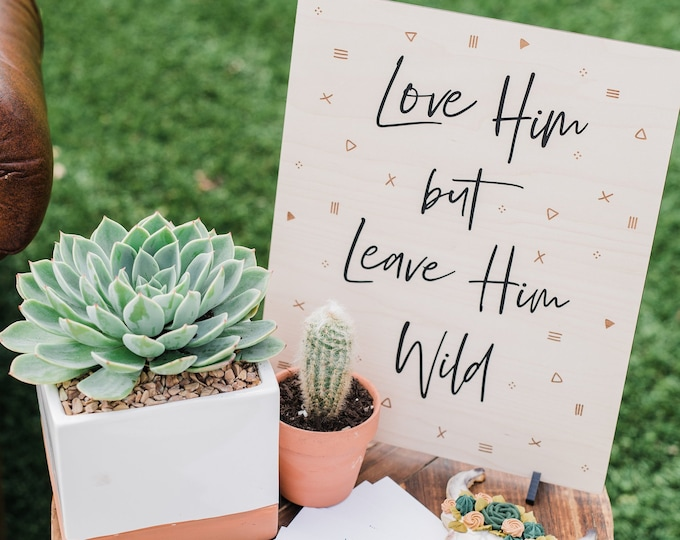 Love Him But Leave Him Wild Engraved Wood Sign- Wild Child Sign
