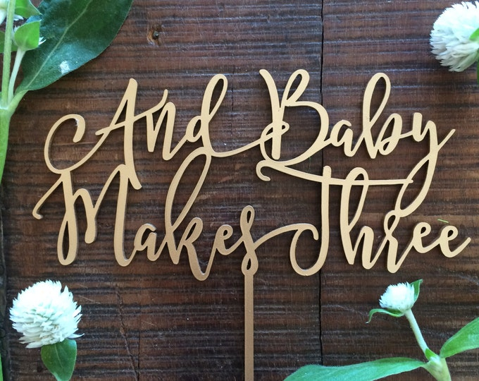 Baby Cake Topper - And Baby Makes Three - Acrylic or Wood