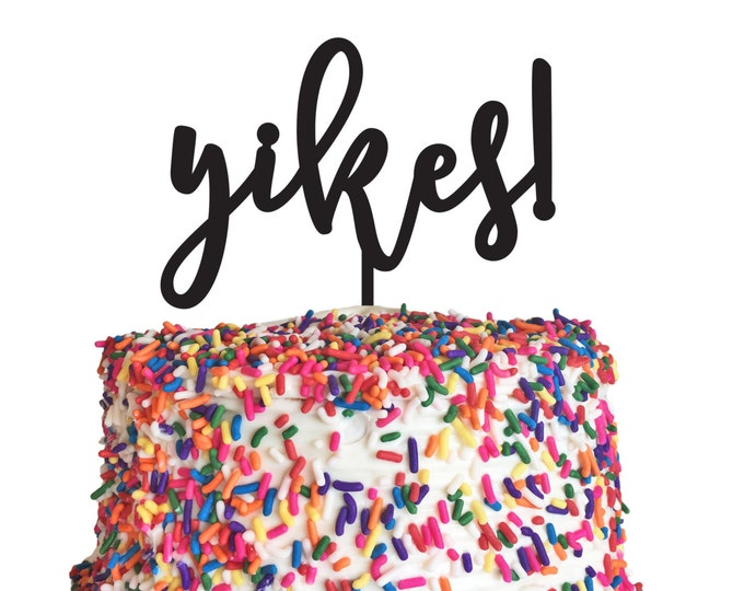 Adult Birthday Cake Topper - Yikes - Acrylic or Wood