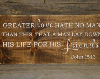 John 15:13, Police Gift, Firefighter Gift, Soldier Gift, Army Gift,  Christian Sign, Farmhouse Sign, Wood Sign