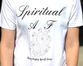 "Statement T ""Spiritual A F""! Tee Shirt for Spiritual People and Crystal Lovers! ""Spiritual  A F""  T-Shirt! Trendy Tops"