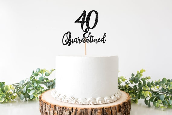 Fine Quarantined Birthday Cake Topper 40Th Birthday Cake Topper 40 Funny Birthday Cards Online Elaedamsfinfo