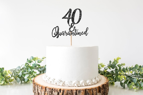 Awesome Quarantined Birthday Cake Topper 40Th Birthday Cake Topper 40 Funny Birthday Cards Online Alyptdamsfinfo