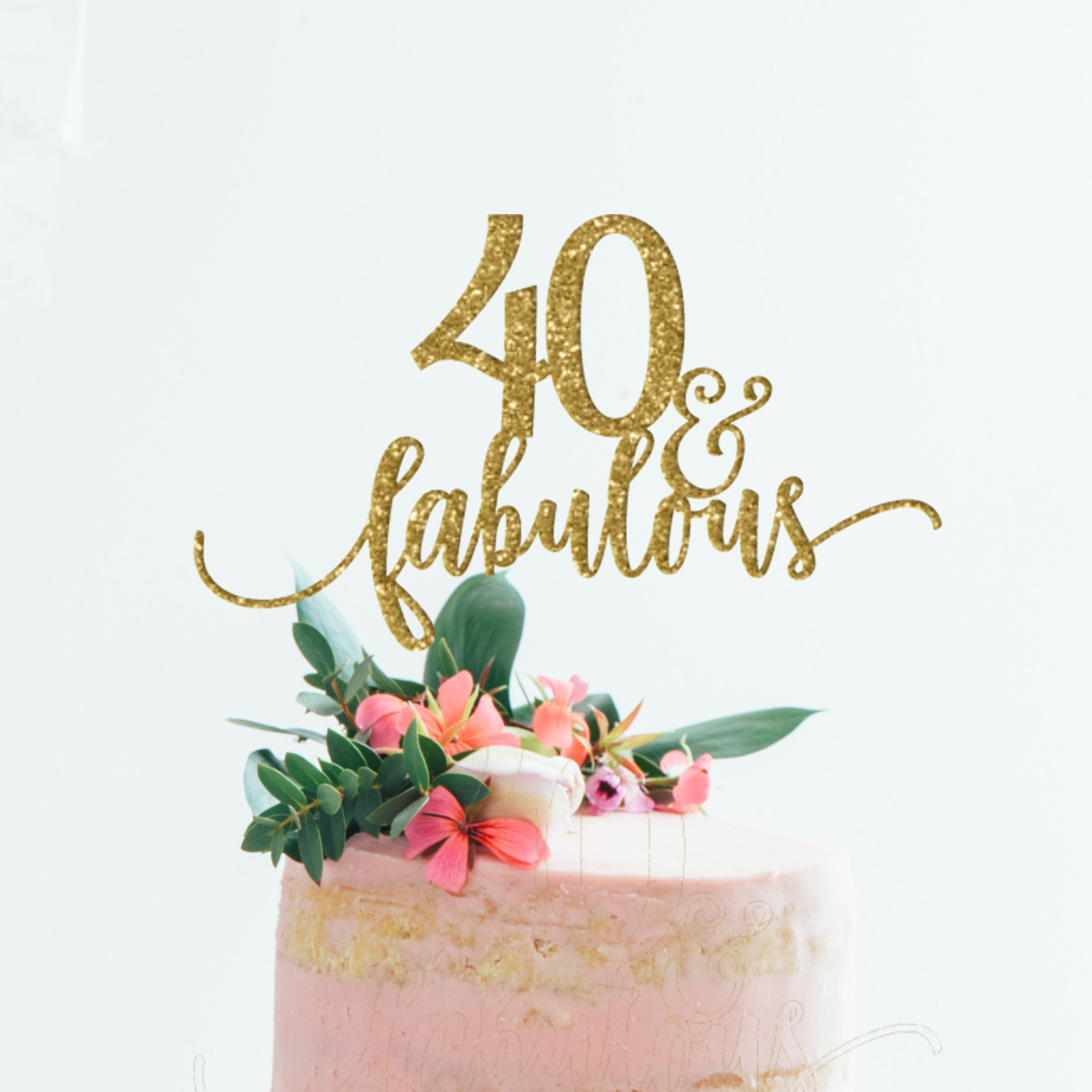 40 and Fabulous Cake Topper 40 and Fabulous 40th Birthday ...
