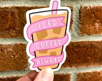 Iced Coffee Always Sticker, Iced Coffee Sticker, Coffee Addict, Coffee Lover Gift, Water Bottle Sticker, Laptop Sticker, FREE SHIPPING