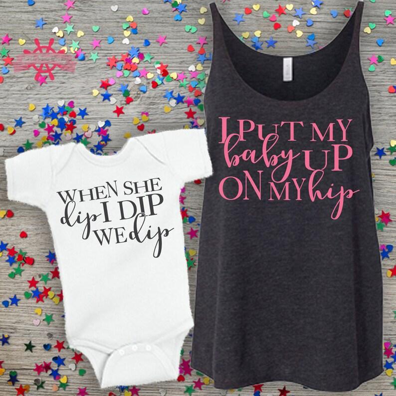 a124084d22801 I put my baby up on my hip When she dip I dip We dip Mommy