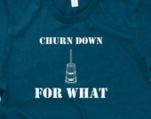 Churn Down For What funny shirt