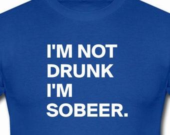 I'm Not Drunk I'm SoBeer funny shirt