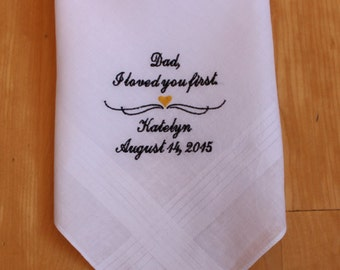 Dad I loved you first, Father of the Bride Gift, wedding hanky,Monogrammed Handkerchief. gift for dad, Personalized MS1F11.